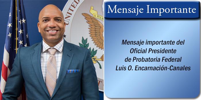 1 Mensaje importante del Oficial Presidente de Probatoria Federal Luis O. Encarnacion-Canales