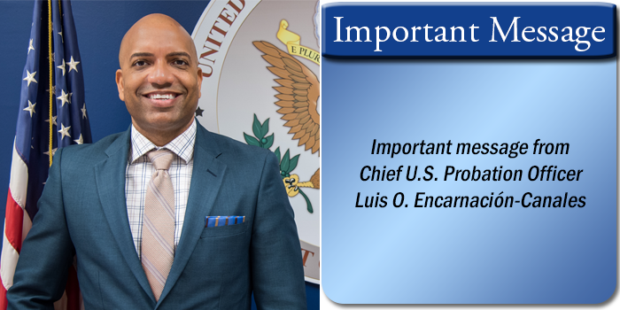 1 Important Message from Chief U.S. Probation Officer Luis O. Encarnacion-Canales